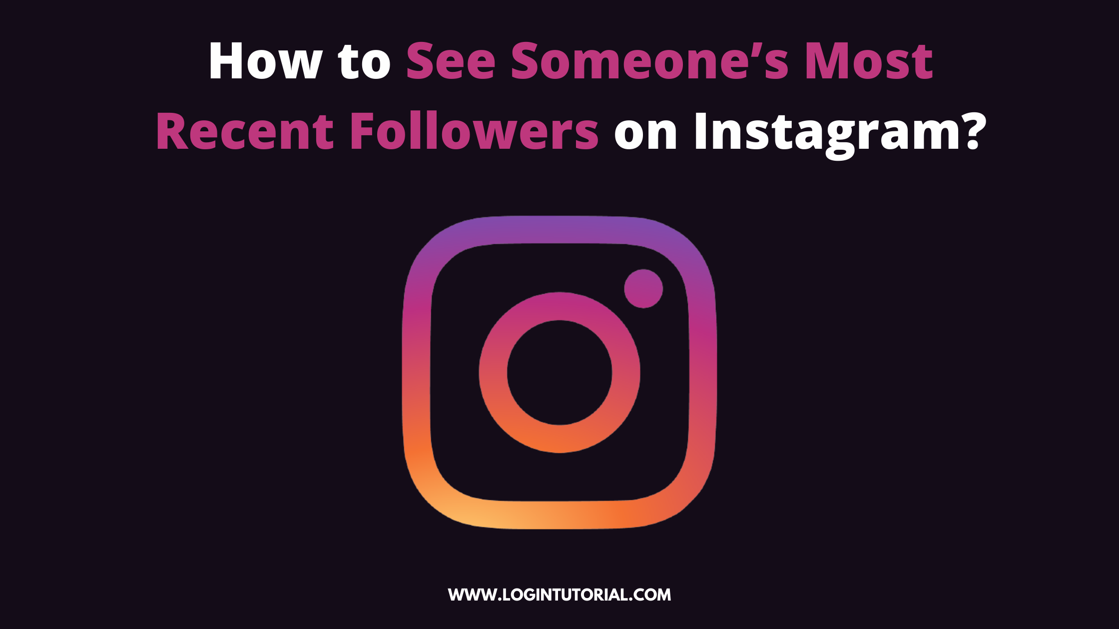 How to See Someone's Most Recent Followers on Instagram?
